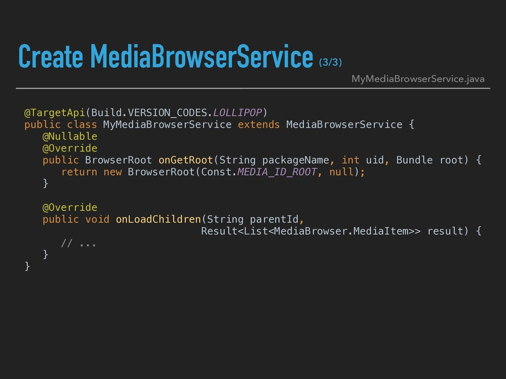 Create MediaBrowserService @TargetApi(Build.VER...