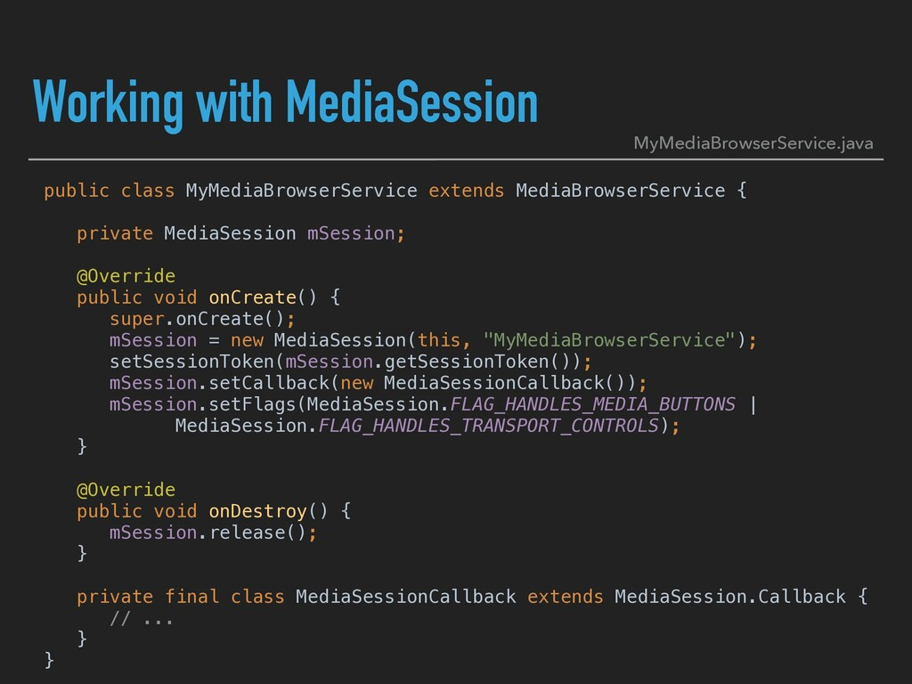Working with MediaSession public class MyMediaB...