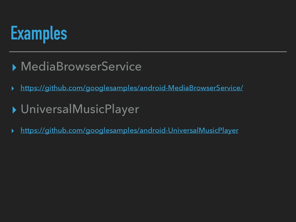Examples ▸ MediaBrowserService ▸ https://github...