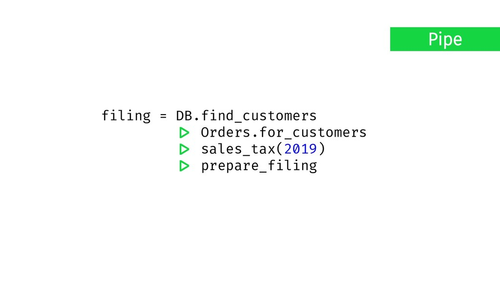 filing = DB.find_customers -> Orders.for_custom...