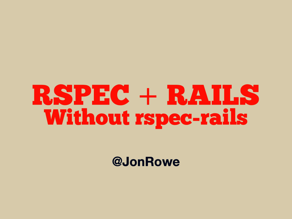 @JonRowe RSPEC + RAILS Without rspec-rails