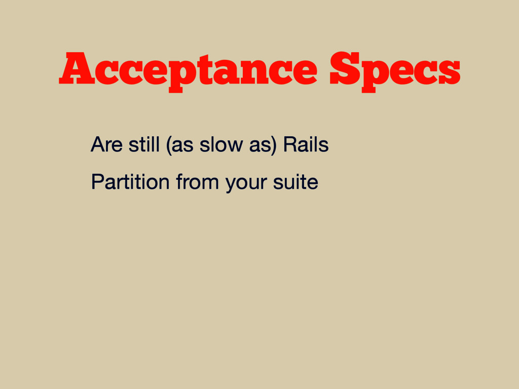 Acceptance Specs Are still (as slow as) Rails  ...
