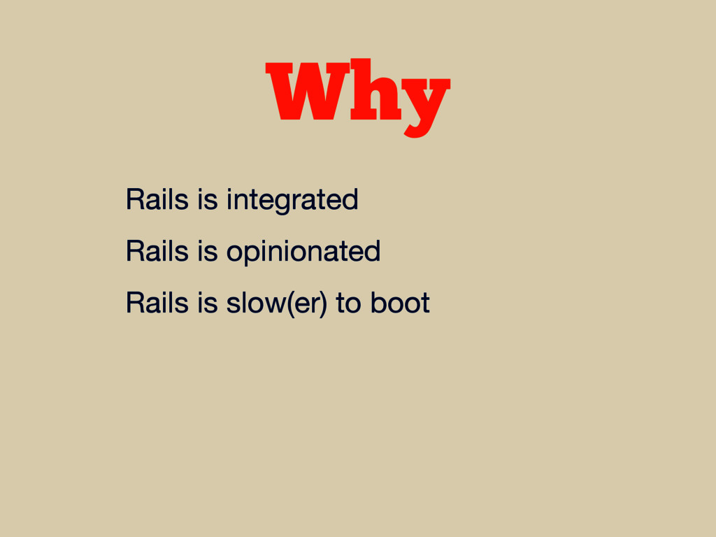 Why Rails is integrated  Rails is opinionated  ...
