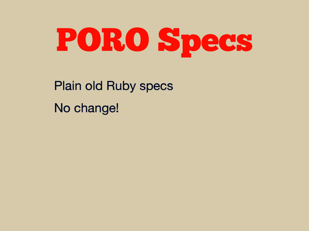 PORO Specs Plain old Ruby specs  No change!