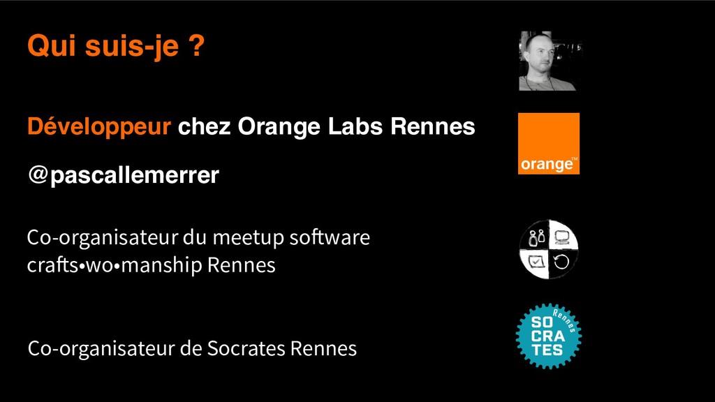 2 Qui suis-je ? Développeur chez Orange Labs R...