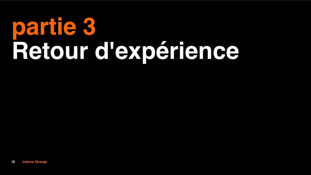 Interne Orange 16 partie 3 Retour d'expérience