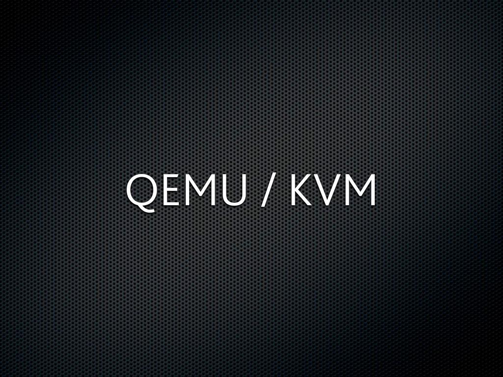 QEMU / KVM