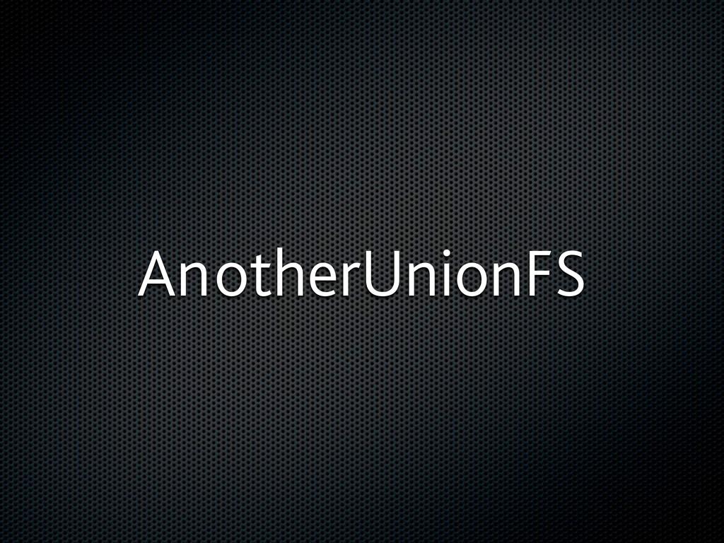 AnotherUnionFS