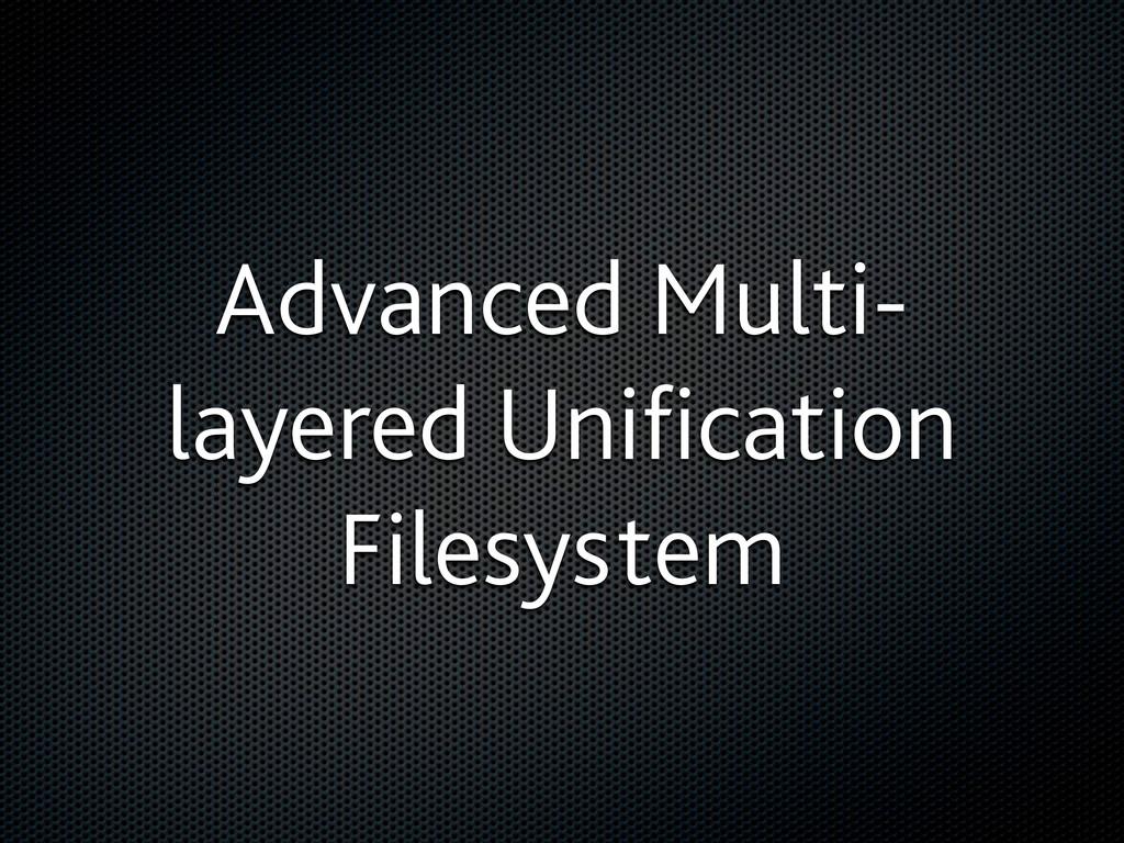 Advanced Multi- layered Unification Filesystem