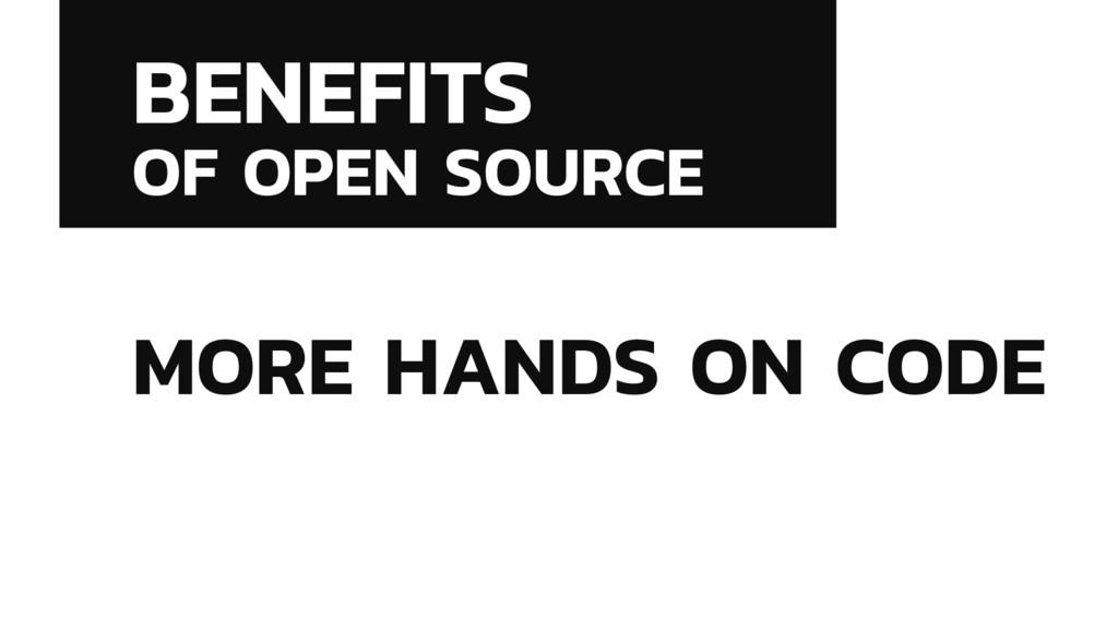 BENEFITS OF OPEN SOURCE MORE HANDS ON CODE