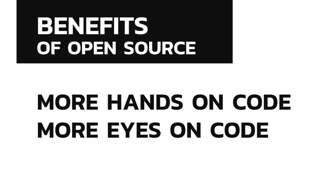 BENEFITS OF OPEN SOURCE MORE HANDS ON CODE MORE...