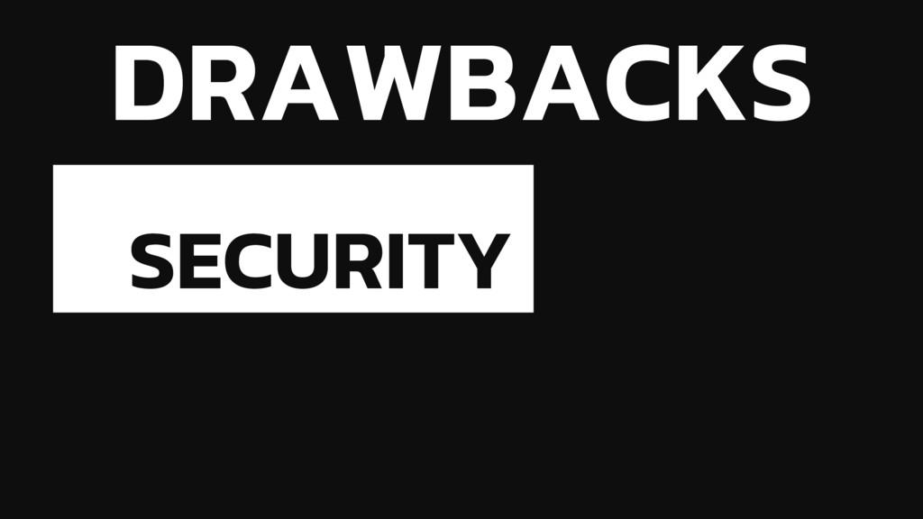 DRAWBACKS SECURITY