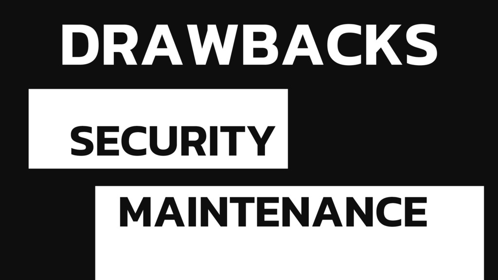 DRAWBACKS SECURITY MAINTENANCE
