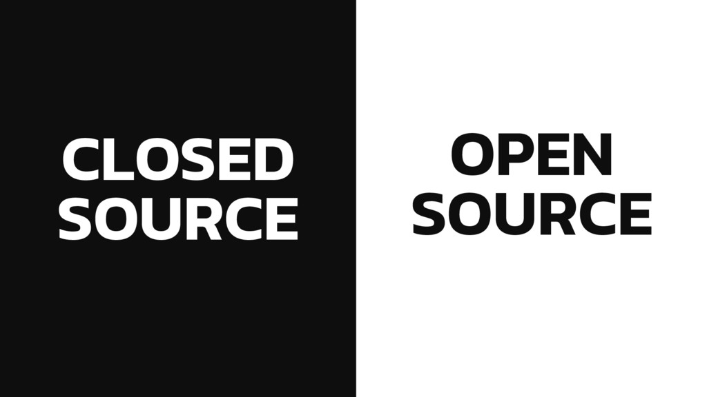 CLOSED SOURCE OPEN SOURCE