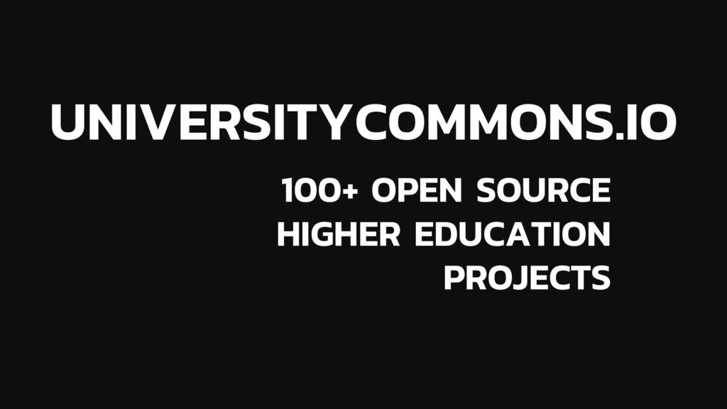 UNIVERSITYCOMMONS.IO 100+ OPEN SOURCE HIGHER ED...