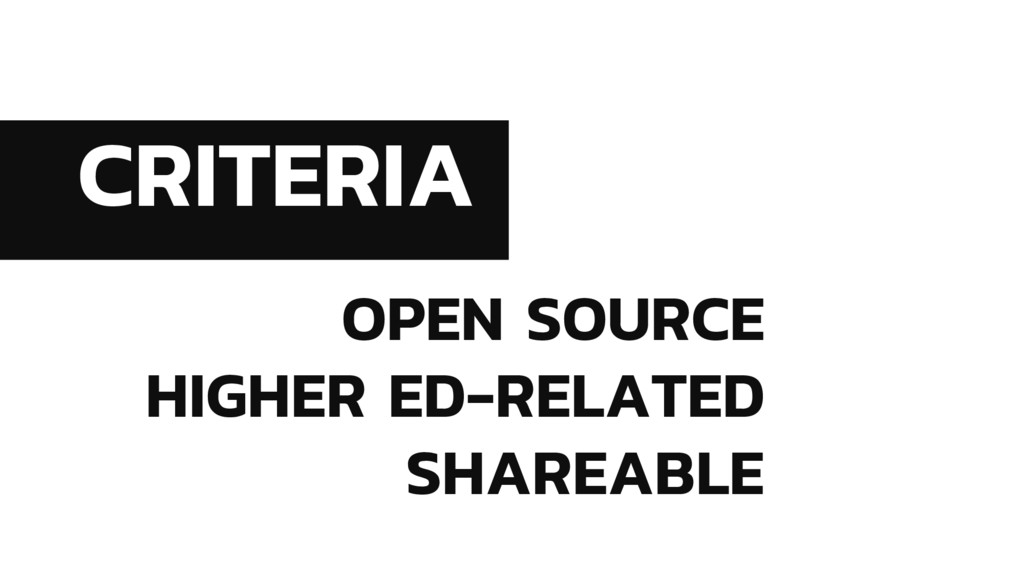 CRITERIA OPEN SOURCE HIGHER ED-RELATED SHAREABLE