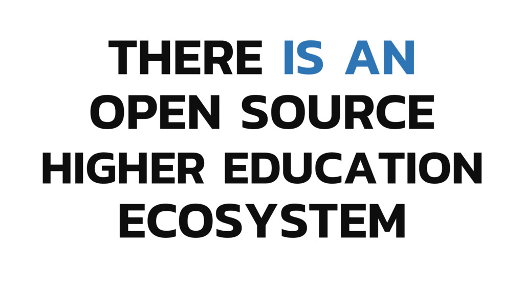 THERE IS AN OPEN SOURCE HIGHER EDUCATION ECOSYS...