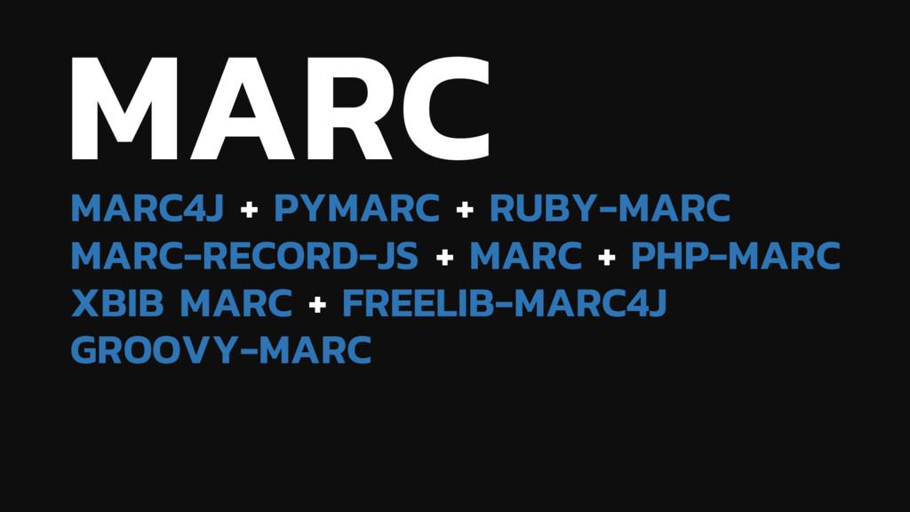 MARC MARC4J + PYMARC + RUBY-MARC MARC-RECORD-JS...