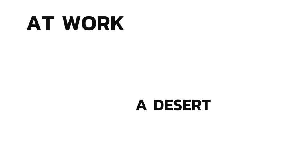 AT WORK A DESERT