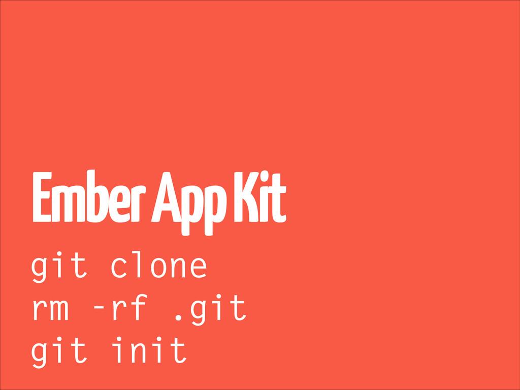 Ember App Kit git clone rm -rf .git git init