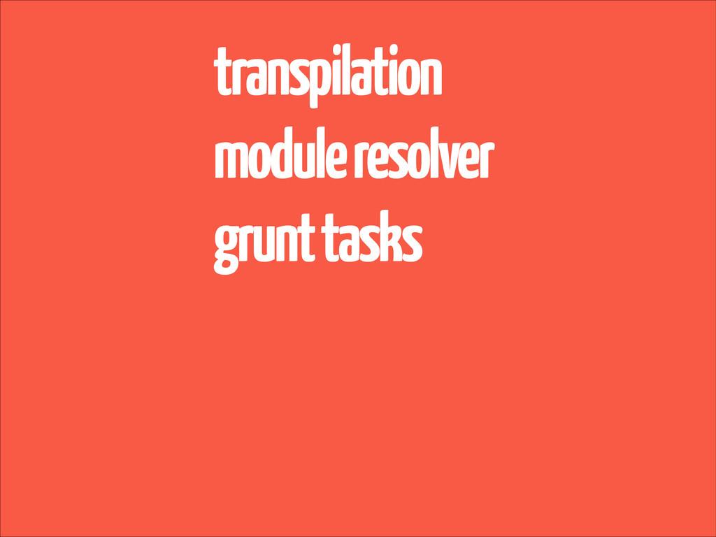 transpilation module resolver grunt tasks