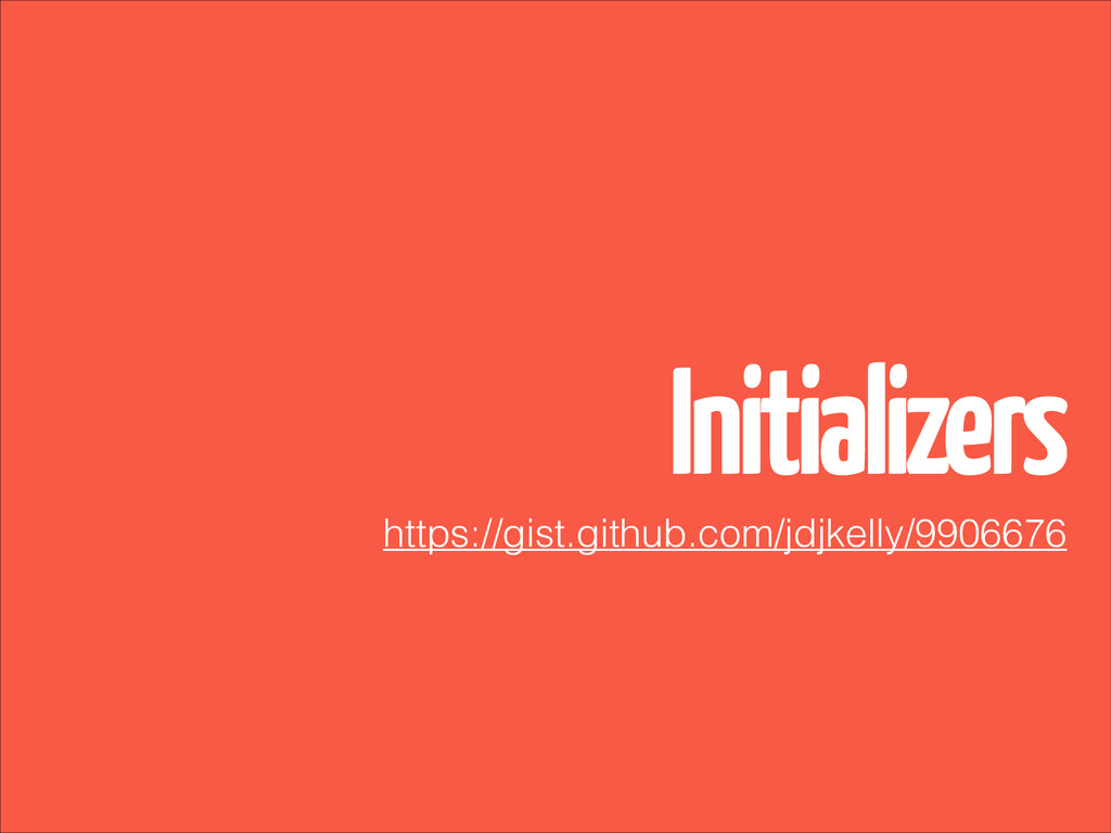 Initializers https://gist.github.com/jdjkelly/9...