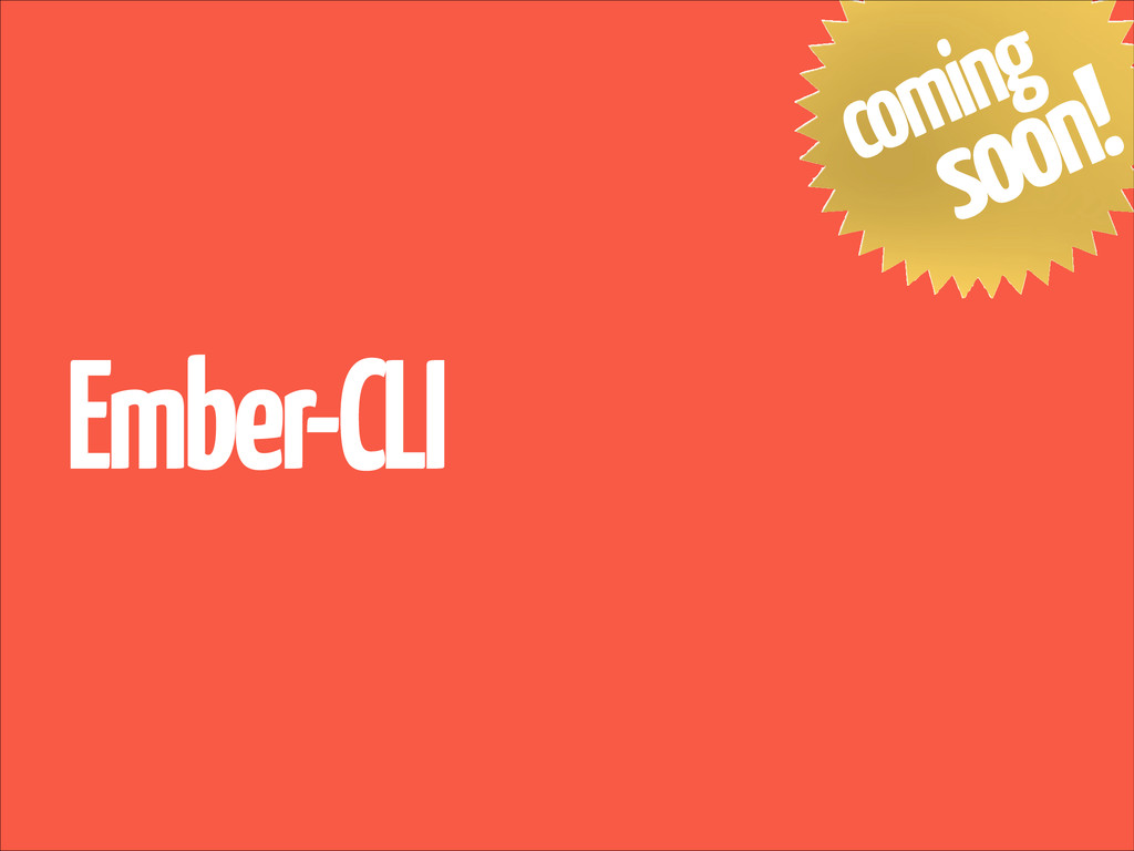 Ember-CLI coming soon!
