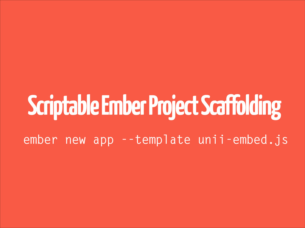 ember new app --template unii-embed.js Scriptab...