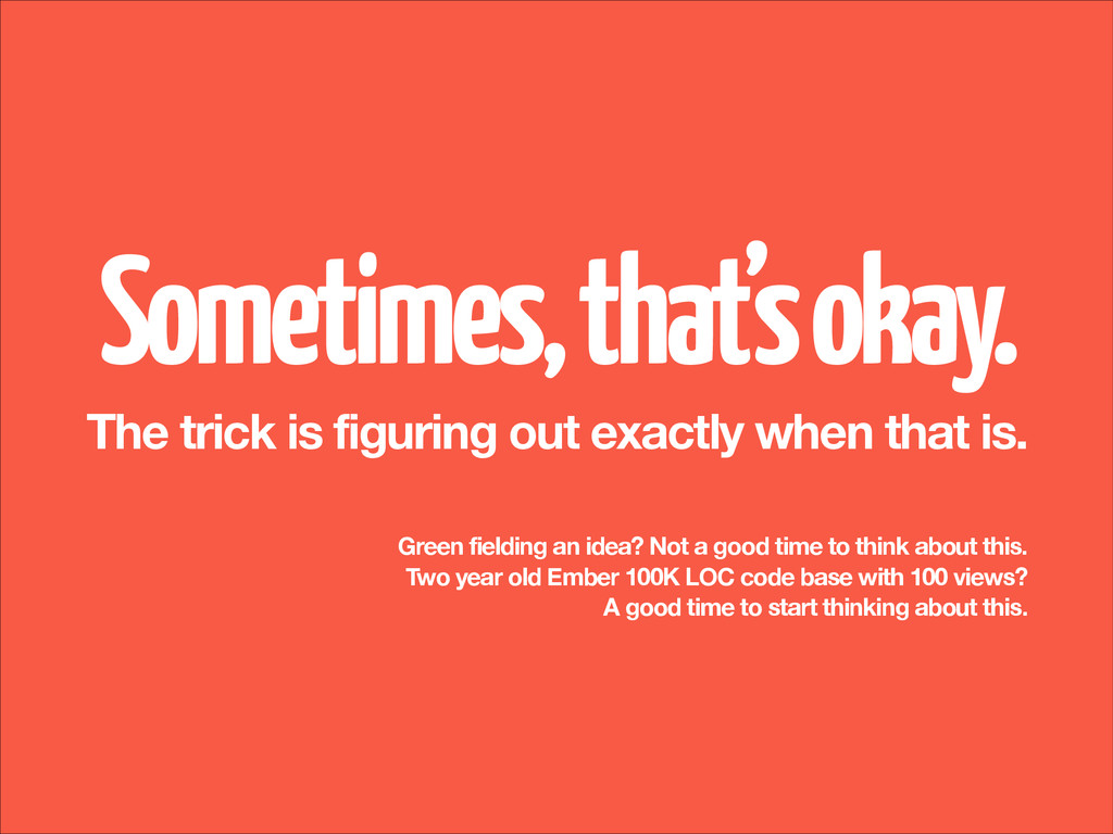 Sometimes, that's okay. The trick is figuring o...