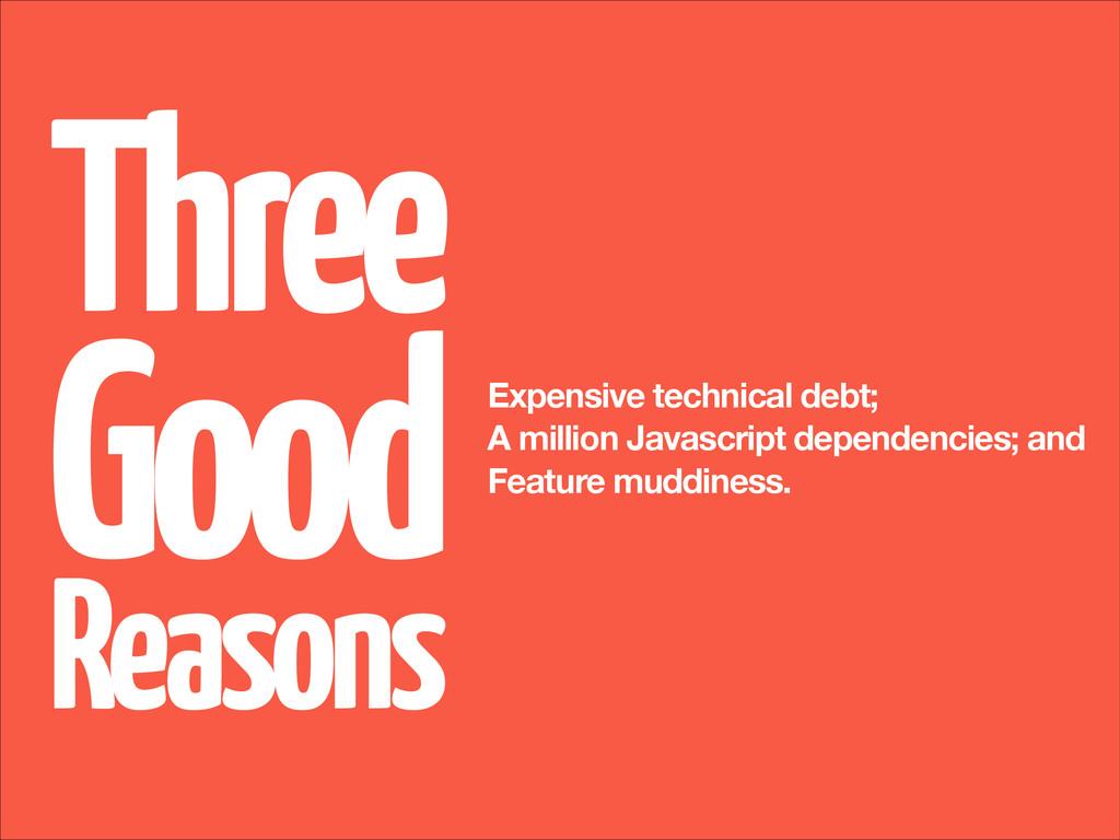 ! ! Expensive technical debt; A million Javascr...