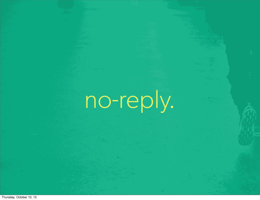 no-reply. Thursday, October 10, 13