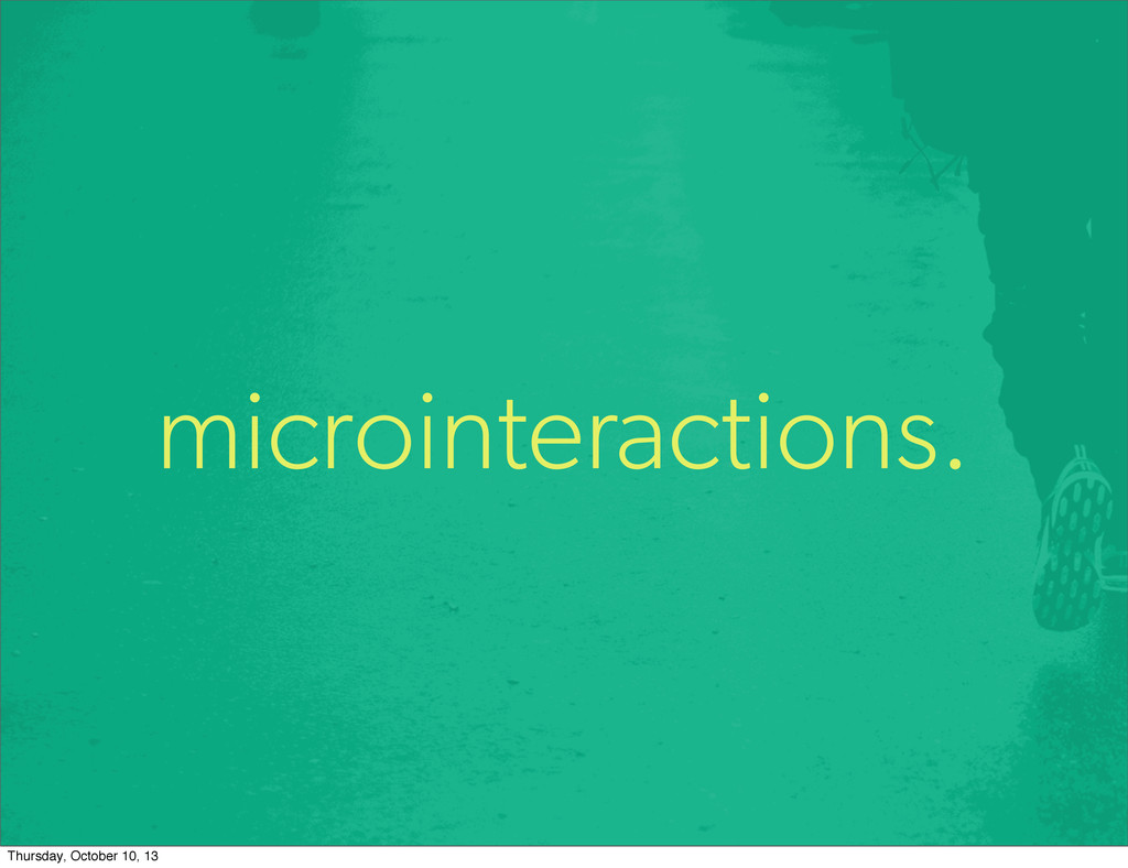 microinteractions. Thursday, October 10, 13