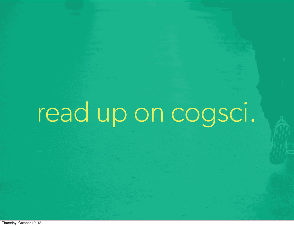 read up on cogsci. Thursday, October 10, 13