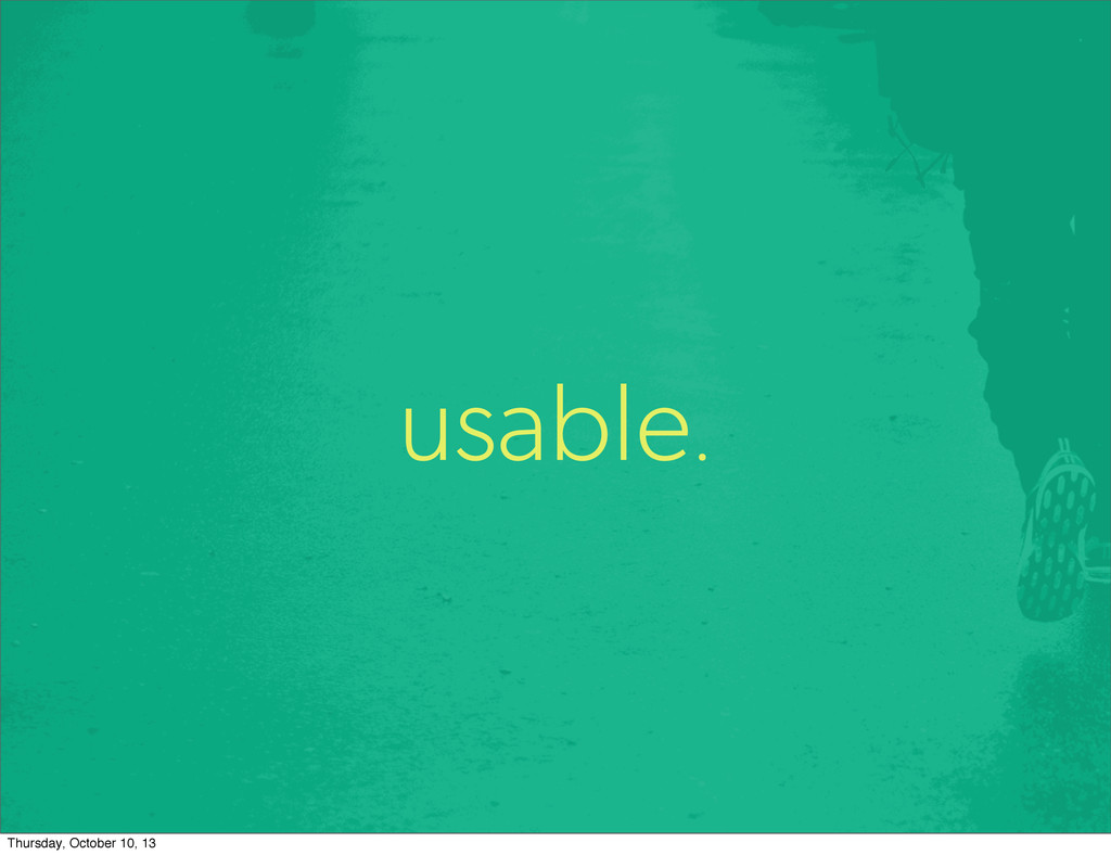 usable. Thursday, October 10, 13