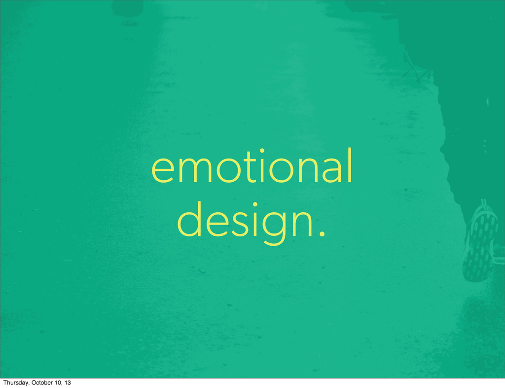 emotional design. Thursday, October 10, 13