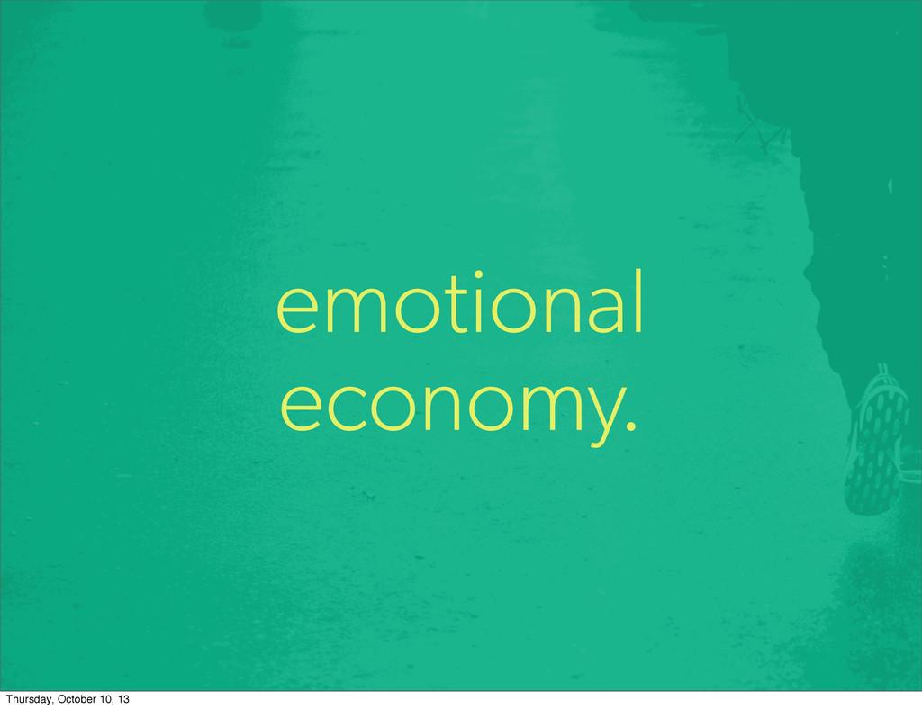 emotional economy. Thursday, October 10, 13