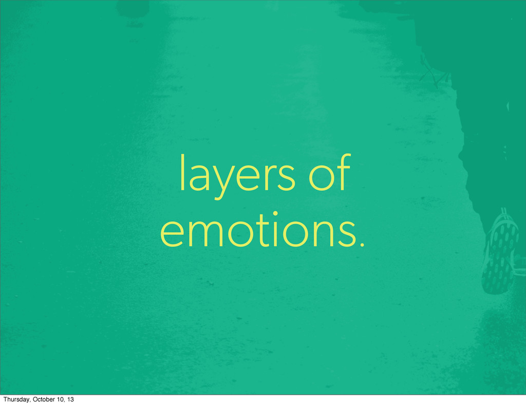 layers of emotions. Thursday, October 10, 13