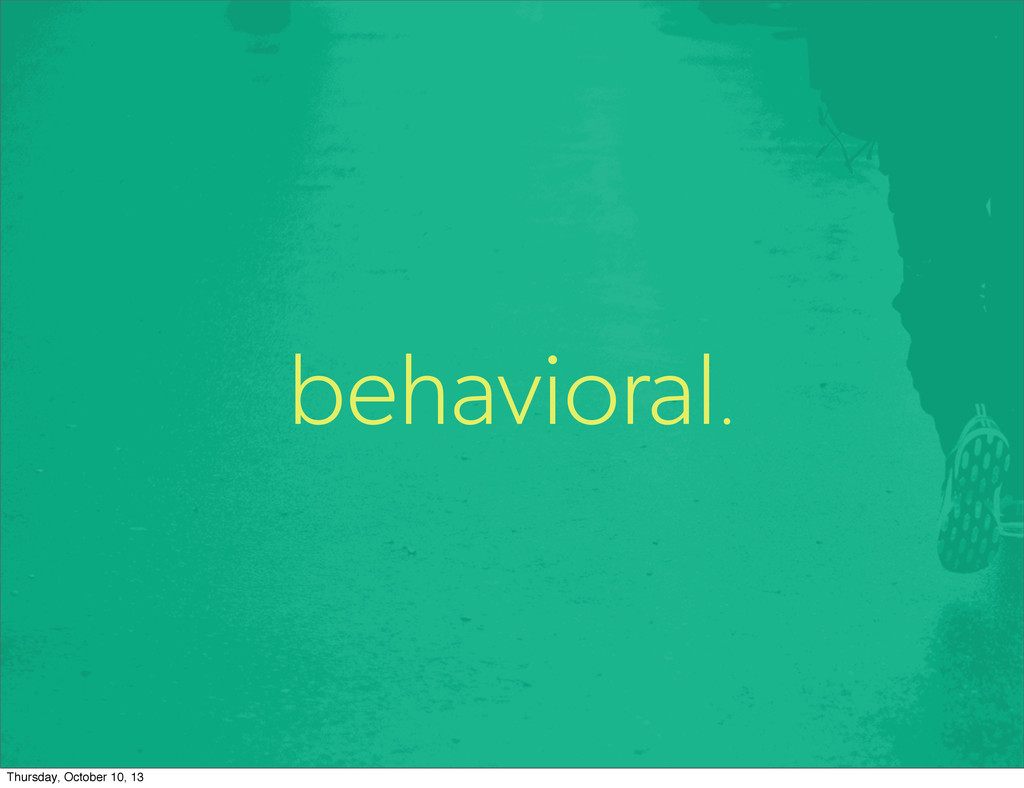 behavioral. Thursday, October 10, 13