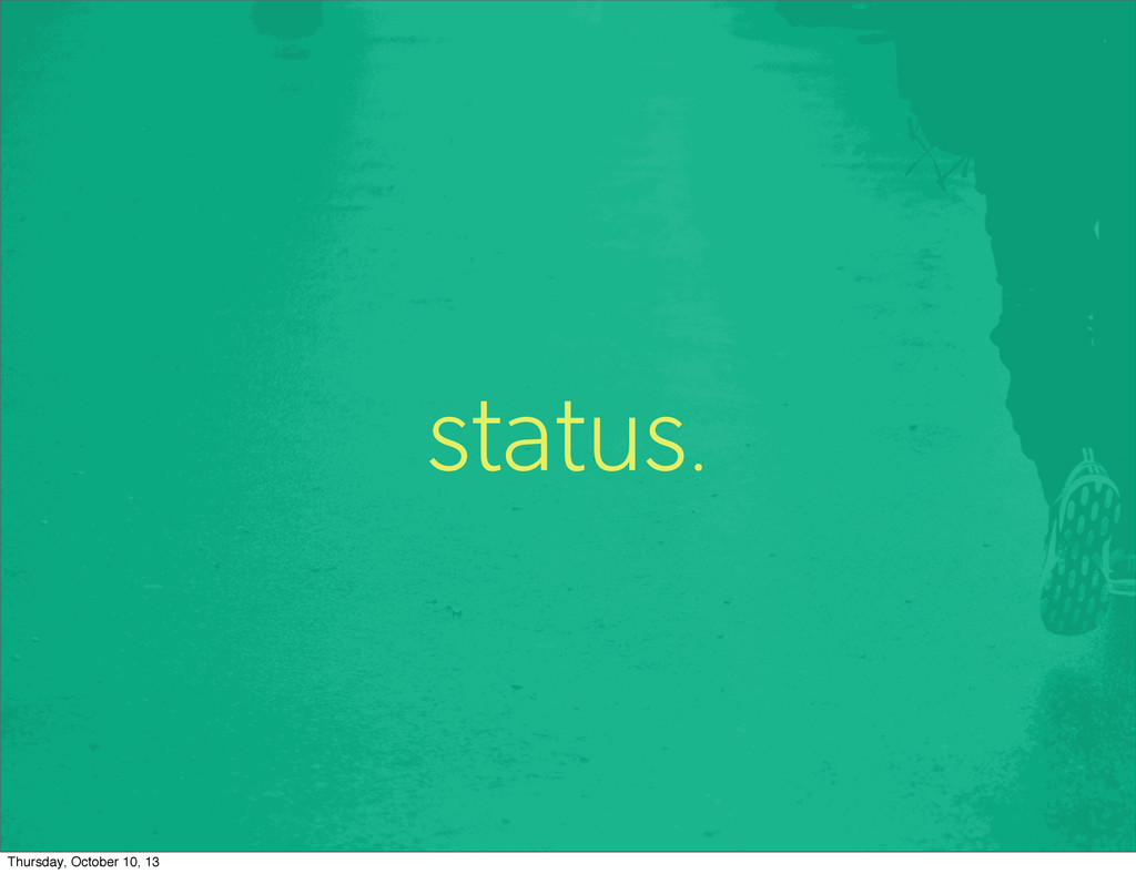 status. Thursday, October 10, 13