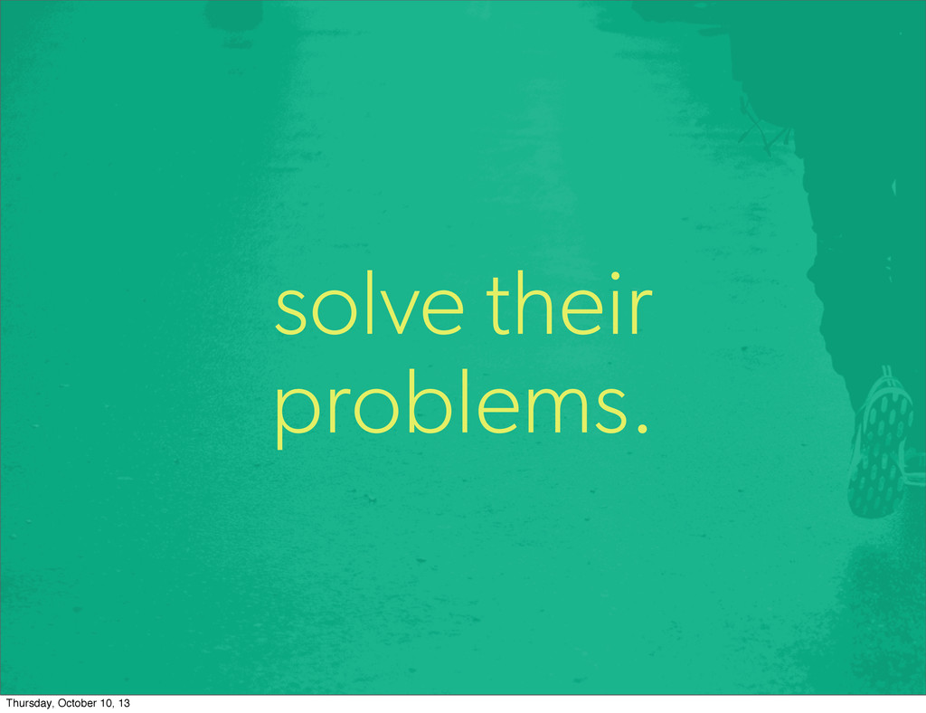 solve their problems. Thursday, October 10, 13