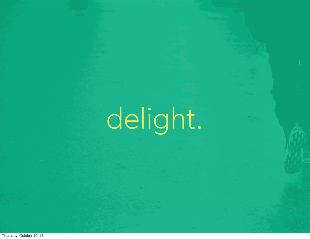 delight. Thursday, October 10, 13