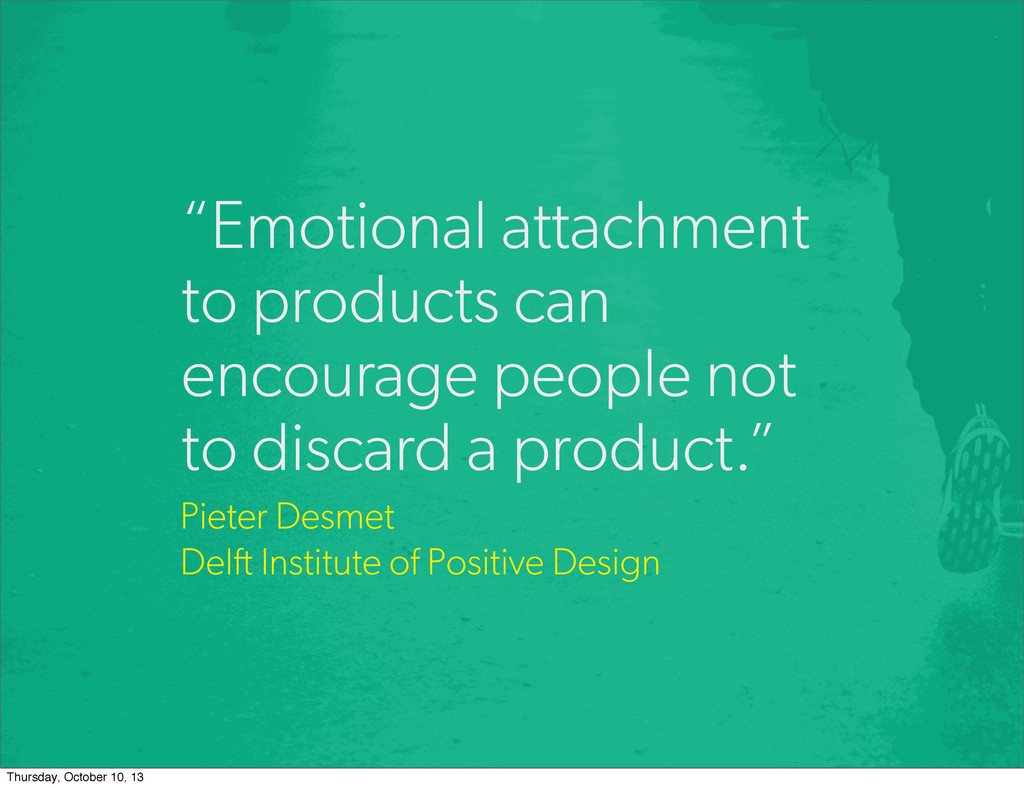 """Emotional attachment to products can encourage..."