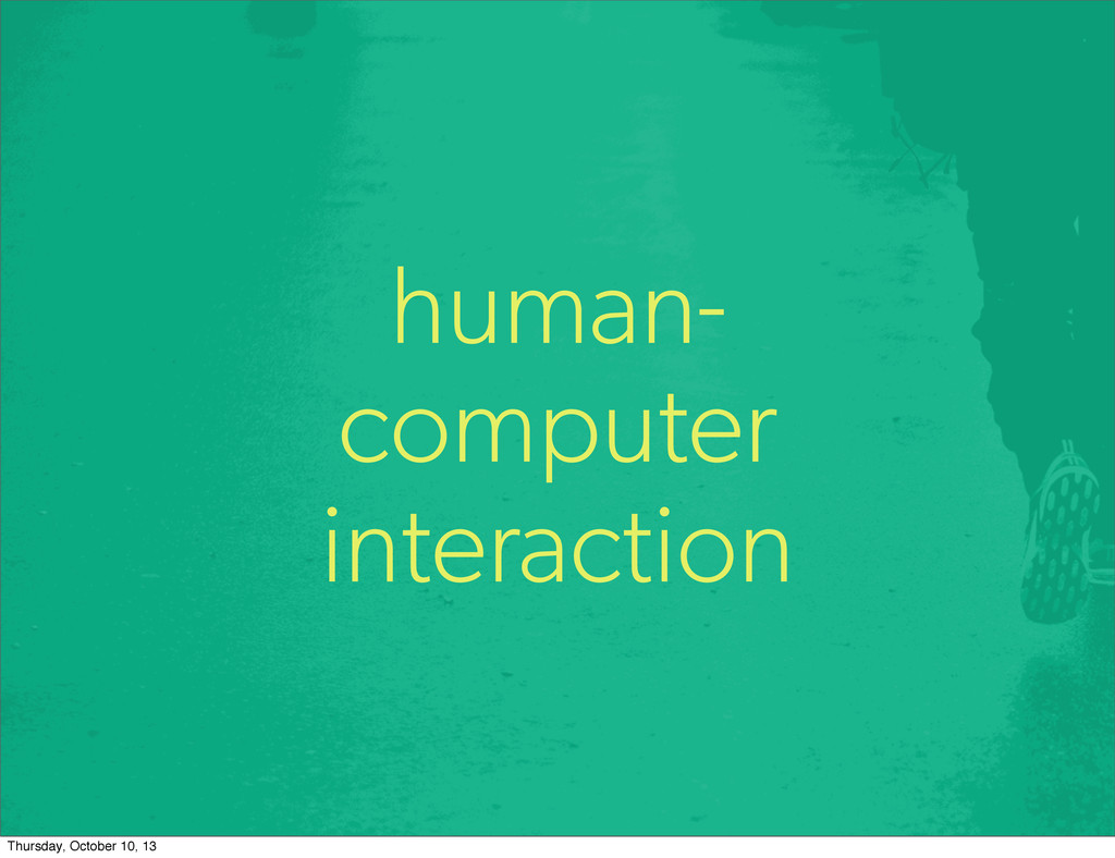 human- computer interaction Thursday, October 1...