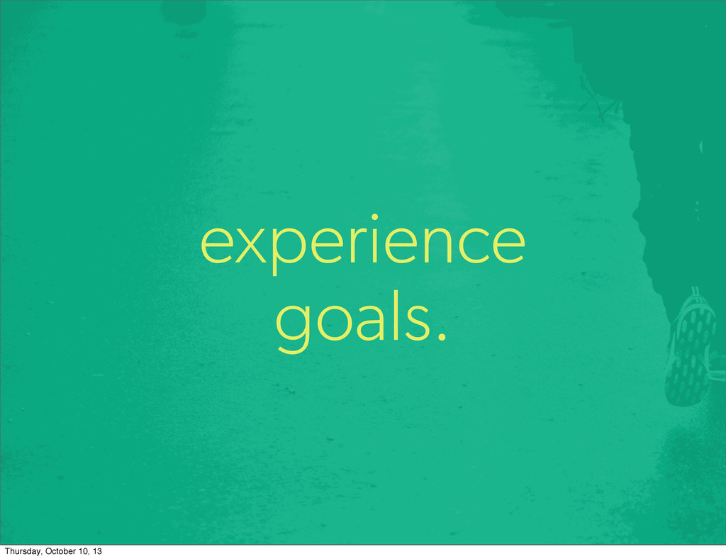 experience goals. Thursday, October 10, 13