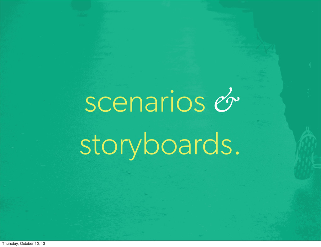 scenarios & storyboards. Thursday, October 10, ...