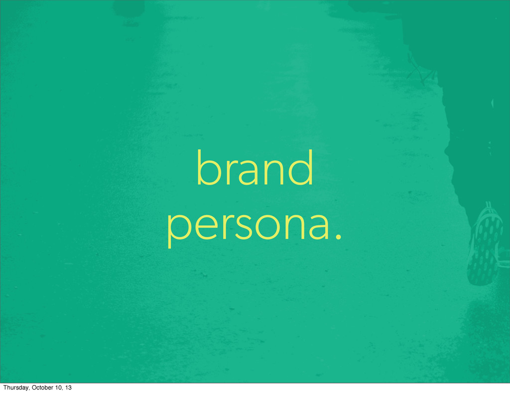 brand persona. Thursday, October 10, 13