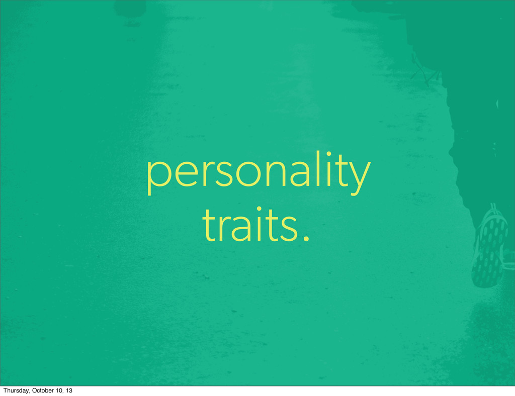 personality traits. Thursday, October 10, 13