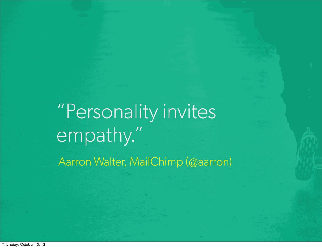 """Personality invites empathy."" Aarron Walter, M..."