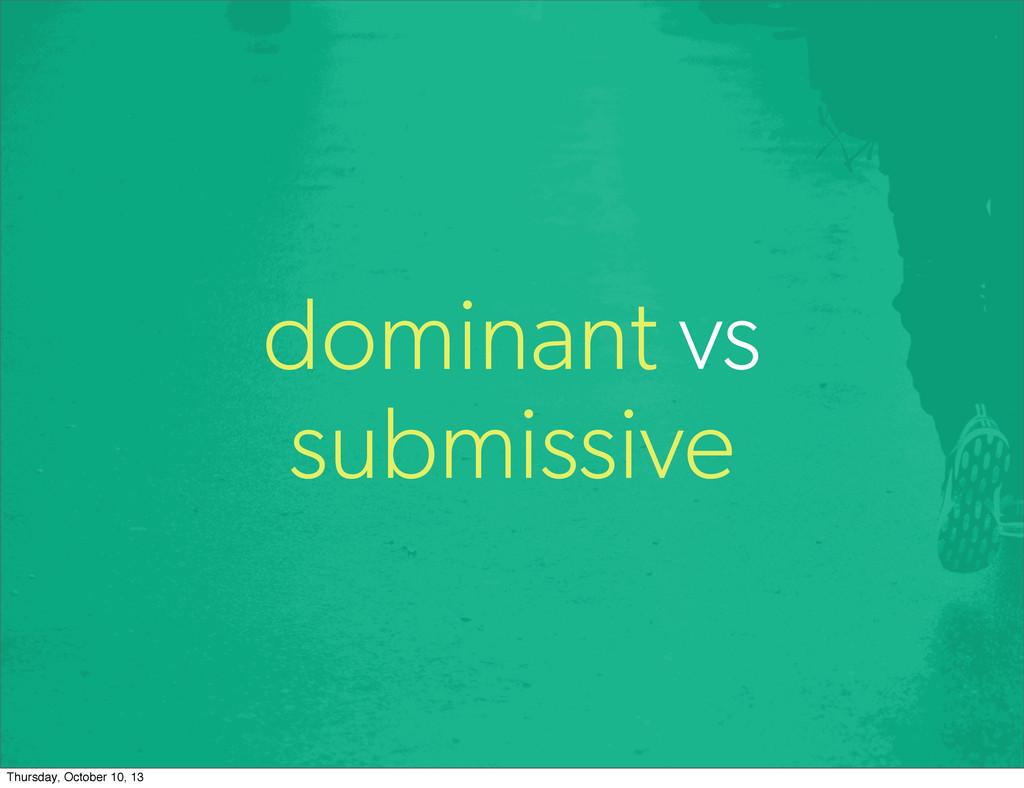 dominant vs submissive Thursday, October 10, 13