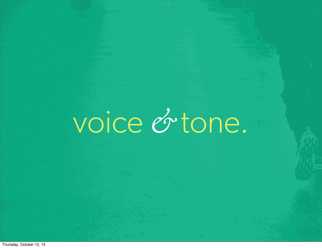 voice & tone. Thursday, October 10, 13